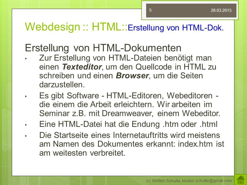 Webdesign :: HTML:: Erstellung von HTML-Dok. Erstellung von HTML-Dokumenten Zur Erstellung von HTML-Dateien benötigt man einen Texteditor, um den Quel