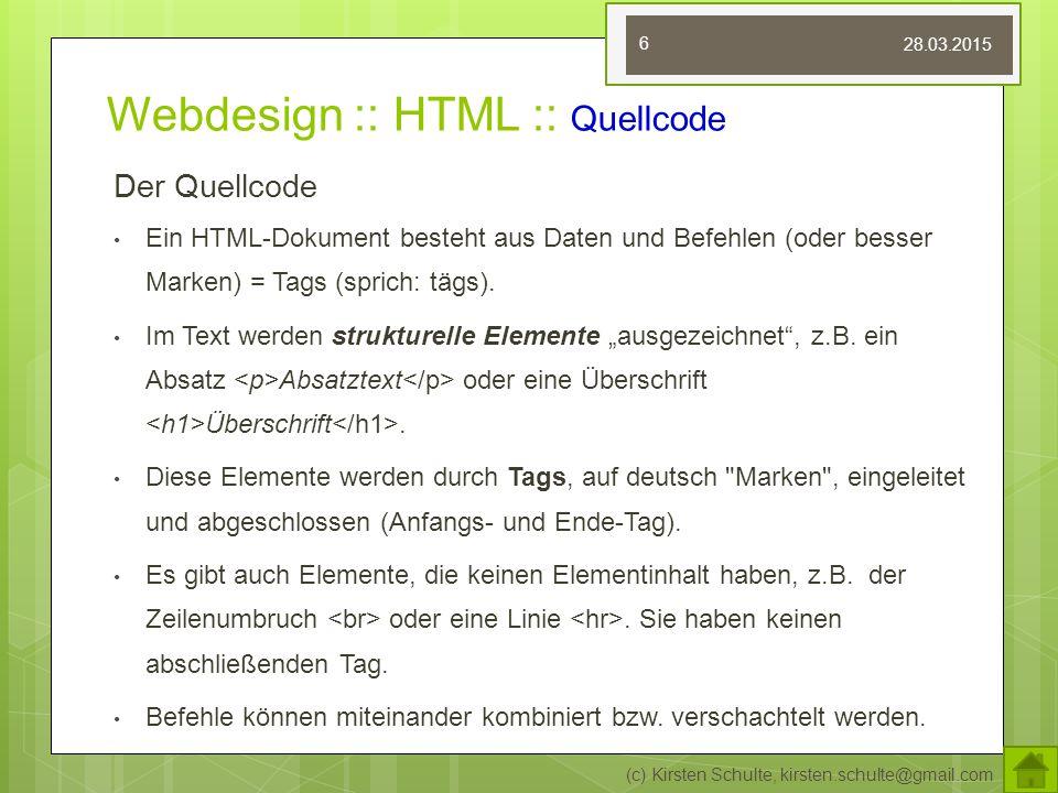 Webdesign :: HTML :: Quellcode Der Quellcode Ein HTML-Dokument besteht aus Daten und Befehlen (oder besser Marken) = Tags (sprich: tägs). Im Text werd