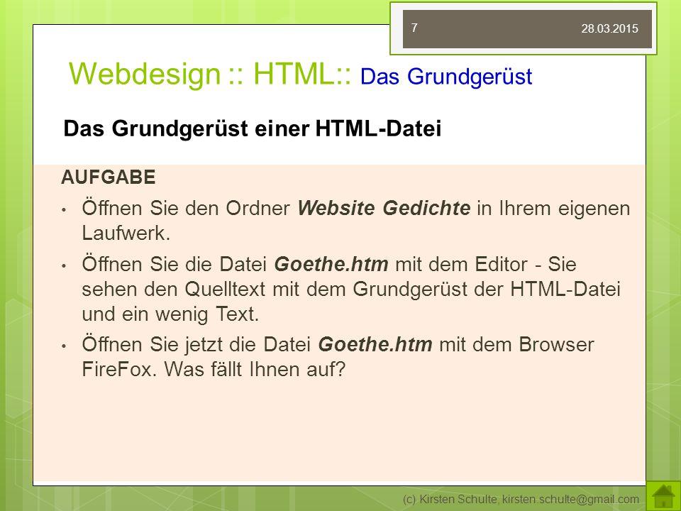 Webdesign :: HTML:: Das Grundgerüst AUFGABE Öffnen Sie den Ordner Website Gedichte in Ihrem eigenen Laufwerk. Öffnen Sie die Datei Goethe.htm mit dem