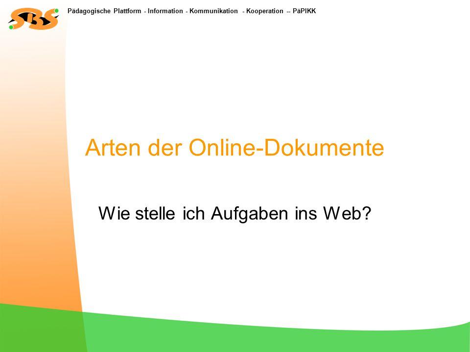 Pädagogische Plattform - Information - Kommunikation - Kooperation -- PäPIKK Arten der Online-Dokumente Wie stelle ich Aufgaben ins Web?
