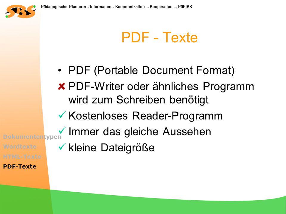 Pädagogische Plattform - Information - Kommunikation - Kooperation -- PäPIKK HTML - Texte HTML-Editoren sind schwerer zu bedienen Text kann immer gelesen werden -Alle Textverarbeitungen wandeln Text in HTML um – Ergebnisse teilweise unbrauchbar.