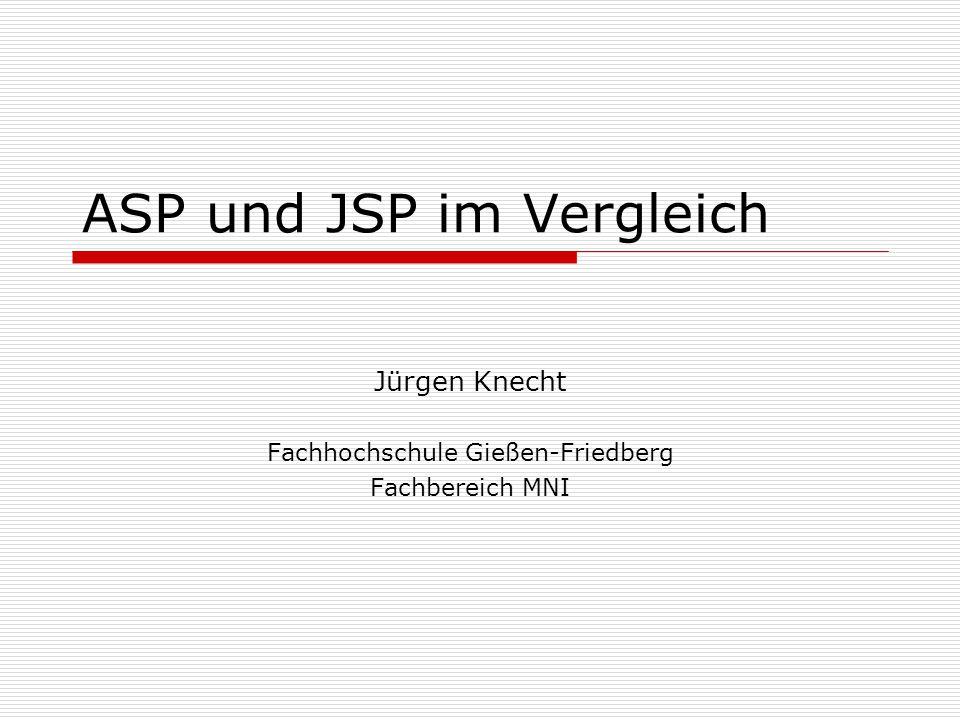 ASP und JSP im Vergleich Jürgen Knecht Fachhochschule Gießen-Friedberg Fachbereich MNI