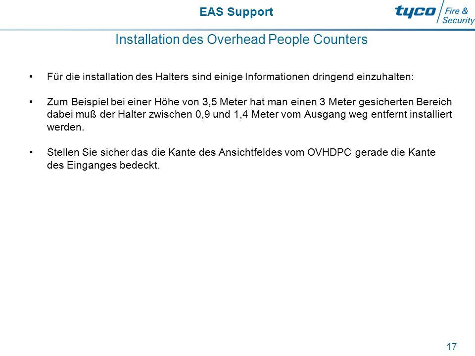 EAS Support 17 Installation des Overhead People Counters Für die installation des Halters sind einige Informationen dringend einzuhalten: Zum Beispiel