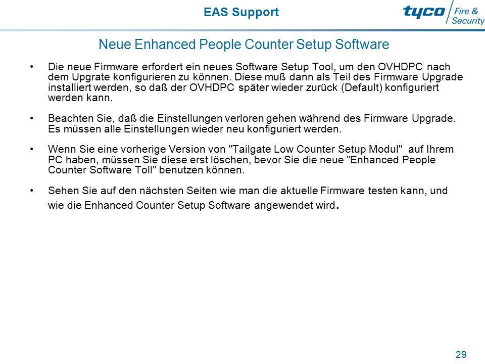 EAS Support 29 Neue Enhanced People Counter Setup Software Die neue Firmware erfordert ein neues Software Setup Tool, um den OVHDPC nach dem Upgrate k