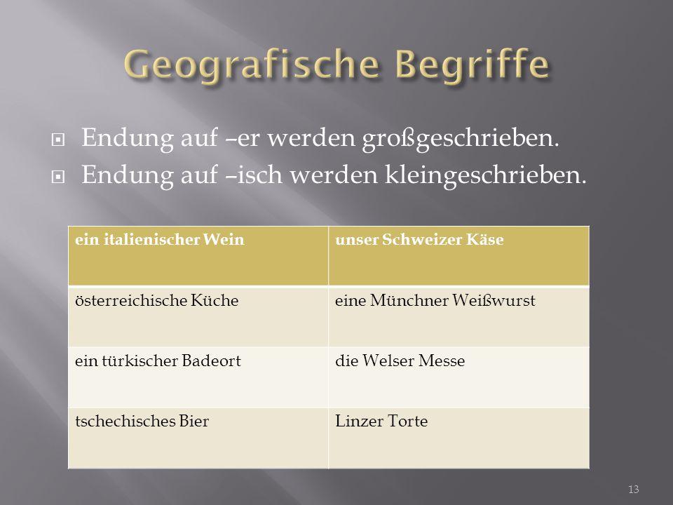  Endung auf –er werden großgeschrieben.  Endung auf –isch werden kleingeschrieben. ein italienischer Weinunser Schweizer Käse österreichische Küchee