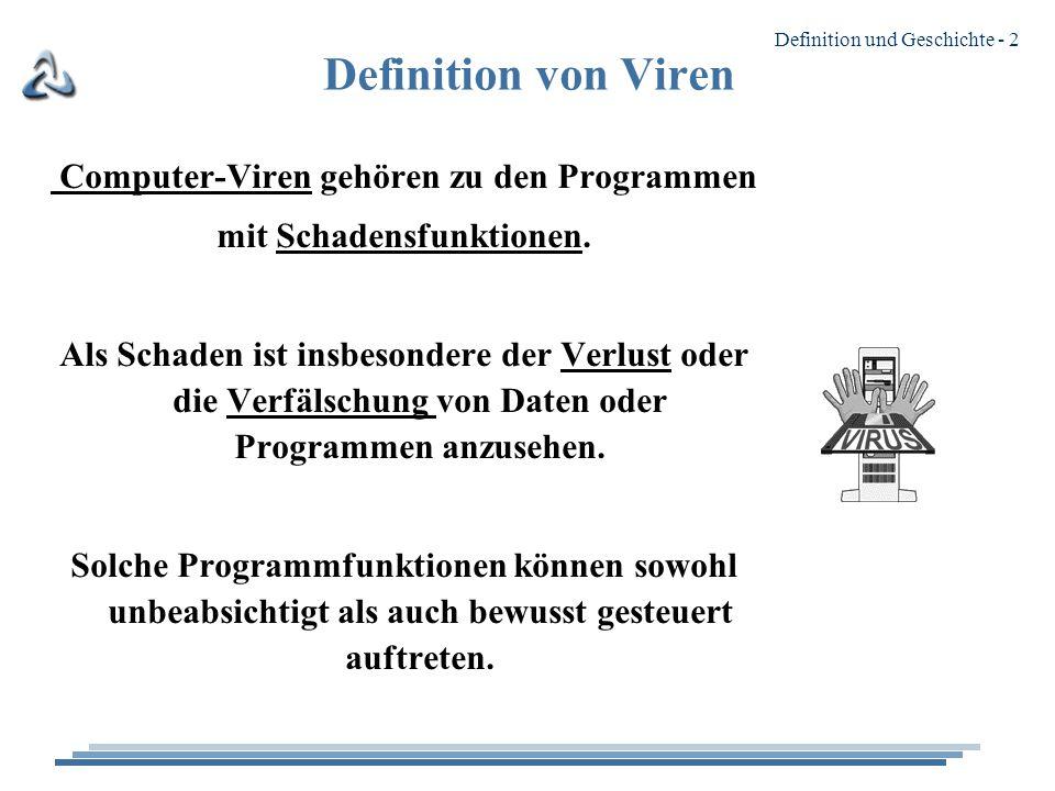 Definition und Geschichte - 2 Definition von Viren Computer-Viren gehören zu den Programmen mit Schadensfunktionen.