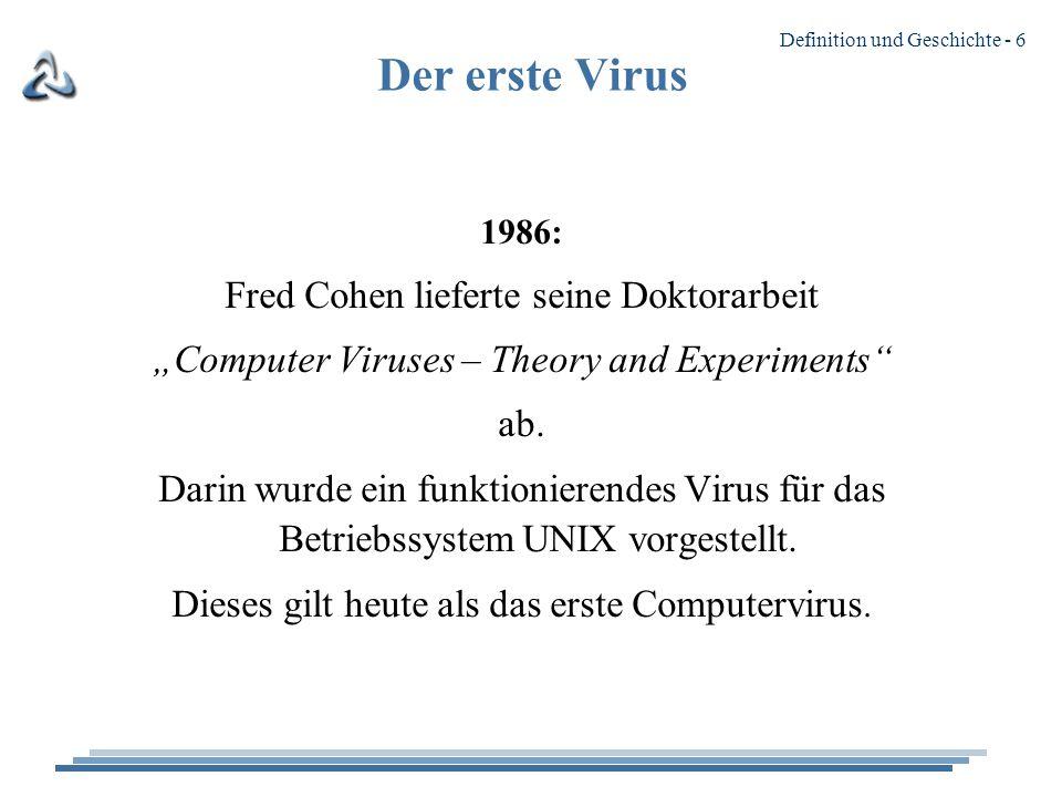 """Definition und Geschichte - 6 Der erste Virus 1986: Fred Cohen lieferte seine Doktorarbeit """"Computer Viruses – Theory and Experiments ab."""