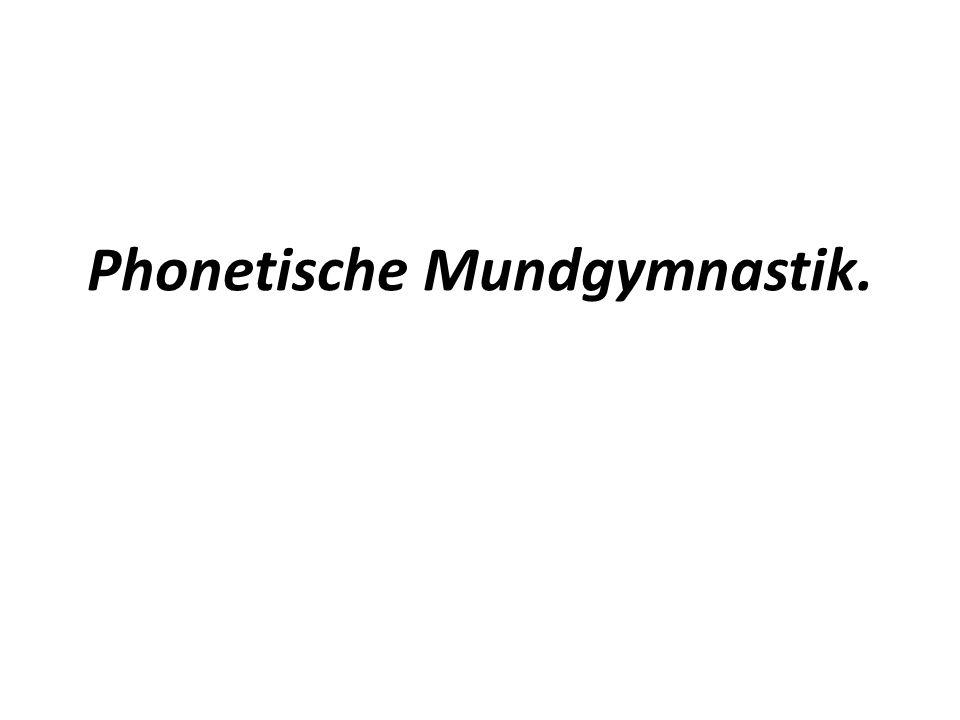 Phonetische Mundgymnastik.
