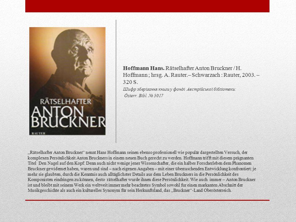 """""""Rätselhafter Anton Bruckner nennt Hans Hoffmann seinen ebenso professionell wie populär dargestellten Versuch, der komplexen Persönlichkeit Anton Bruckners in einem neuen Buch gerecht zu werden."""