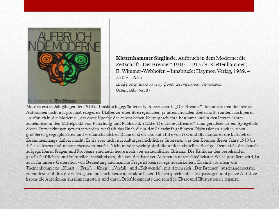 """Mit den ersten Jahrgängen der 1910 in Innsbruck gegründeten Kulturzeitschrift """"Der Brenner dokumentieren die beiden Autorinnen nicht nur provinzbezogenen Blattes zu einer überregionalen, ja internationalen Zeitschrift, sondern auch jenen """"Aufbruch in die Moderne , der diese Epoche der europäischen Kulturgeschichte bestimmt und in den letzten Jahren zunehmend in den Mittelpunkt von Forschung und Publizistik rückte."""