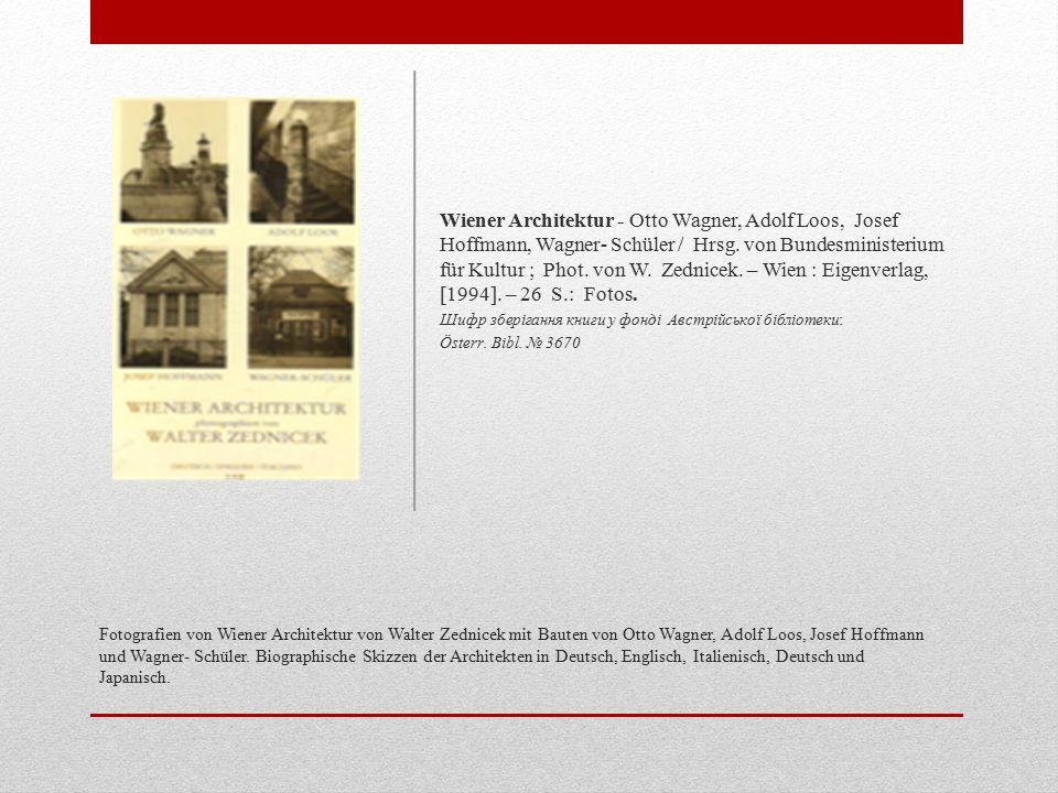 Fotografien von Wiener Architektur von Walter Zednicek mit Bauten von Otto Wagner, Adolf Loos, Josef Hoffmann und Wagner- Schüler.