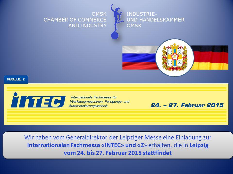 OMSK CHAMBER OF COMMERCE AND INDUSTRY INDUSTRIE- UND HANDELSKAMMER OMSK Wir haben vom Generaldirektor der Leipziger Messe eine Einladung zur Internationalen Fachmesse «INTEC» und «Z» erhalten, die in Leipzig vom 24.