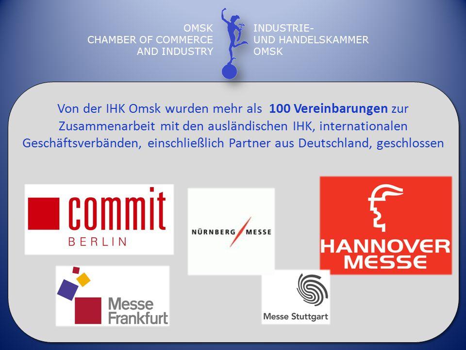 OMSK CHAMBER OF COMMERCE AND INDUSTRY INDUSTRIE- UND HANDELSKAMMER OMSK Von der IHK Omsk wurden mehr als 100 Vereinbarungen zur Zusammenarbeit mit den ausländischen IHK, internationalen Geschäftsverbänden, einschließlich Partner aus Deutschland, geschlossen