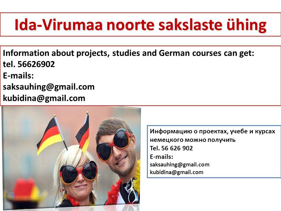 Информацию о проектах, учебе и курсах немецкого можно получить Tel. 56 626 902 E-mails: saksauhing@gmail.com kubidina@gmail.com Ida-Virumaa noorte sak