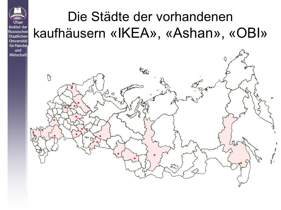 Die Städte der vorhandenen kaufhäusern «IKEA», «Ashan», «OBI» Ufaer Institut der Russischen Staatlichen Universität für Handel und Wirtschaft
