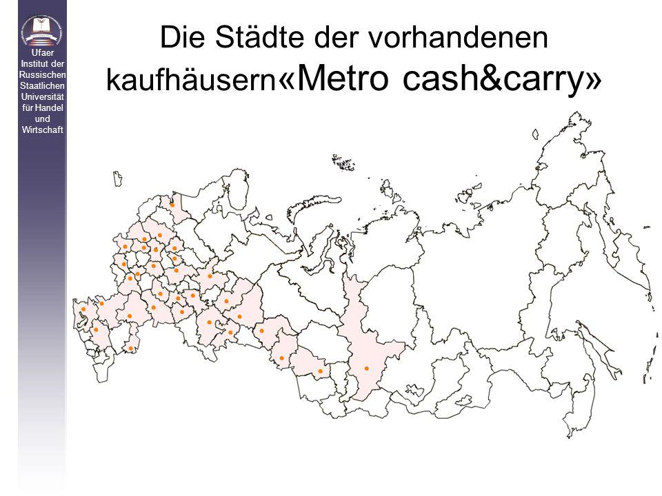 Die Städte der vorhandenen kaufhäusern «Metro cash&carry» Ufaer Institut der Russischen Staatlichen Universität für Handel und Wirtschaft