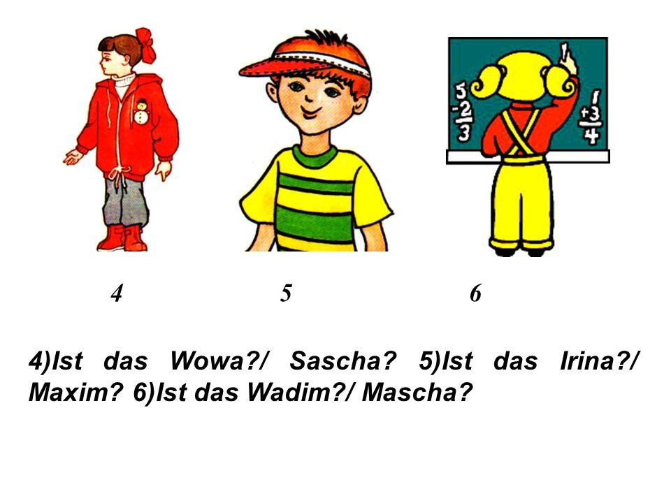 1 2 3 1)Ist das Olja / Wadim 2)Ist das Soja / Denis 3)Ist das Igor / Irina