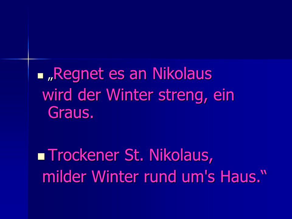 """"""" Regnet es an Nikolaus """" Regnet es an Nikolaus wird der Winter streng, ein Graus."""