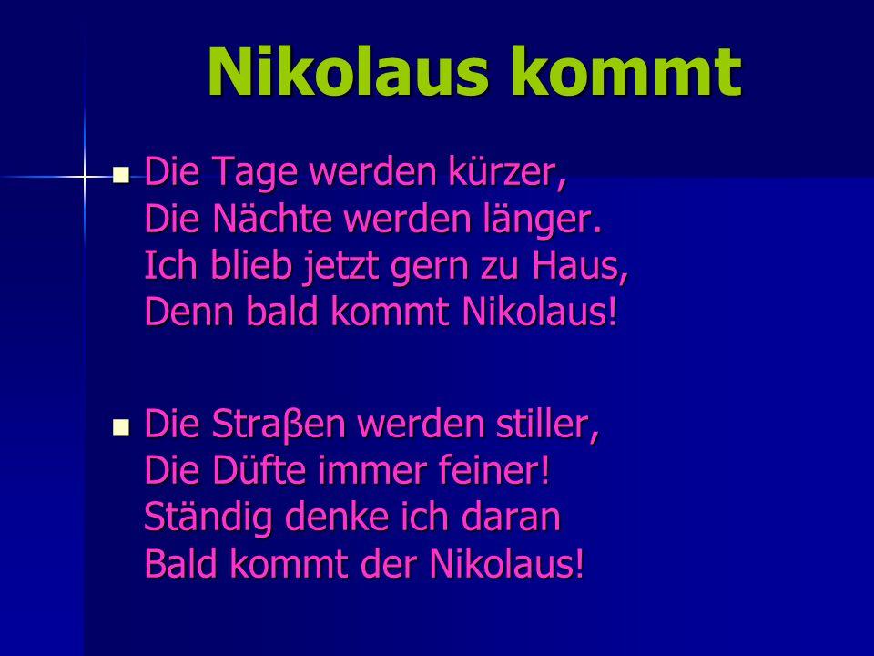 Nikolaus kommt Nikolaus kommt Die Tage werden kürzer, Die Nächte werden länger.