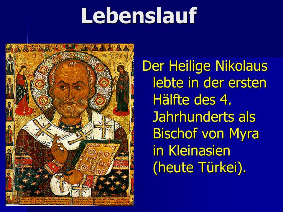 Lebenslauf Lebenslauf Der Heilige Nikolaus lebte in der ersten Hälfte des 4.