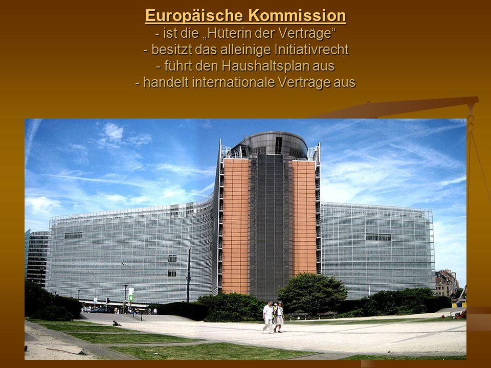 """Europäische Kommission Europäische Kommission - ist die """"Hüterin der Verträge"""" - besitzt das alleinige Initiativrecht - führt den Haushaltsplan aus -"""