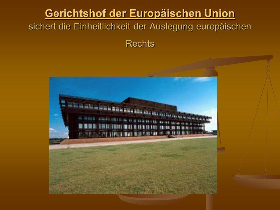 Gerichtshof der Europäischen Union Gerichtshof der Europäischen Union sichert die Einheitlichkeit der Auslegung europäischen Rechts Gerichtshof der Eu