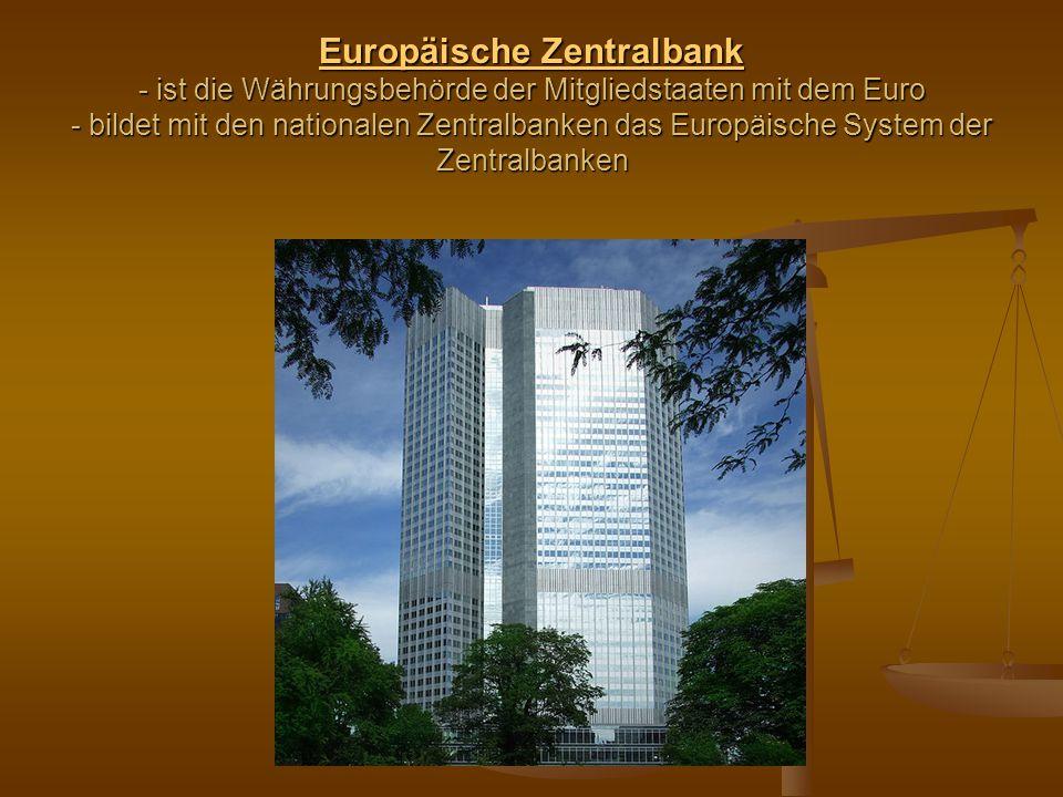 Europäische Zentralbank Europäische Zentralbank - ist die Währungsbehörde der Mitgliedstaaten mit dem Euro - bildet mit den nationalen Zentralbanken d