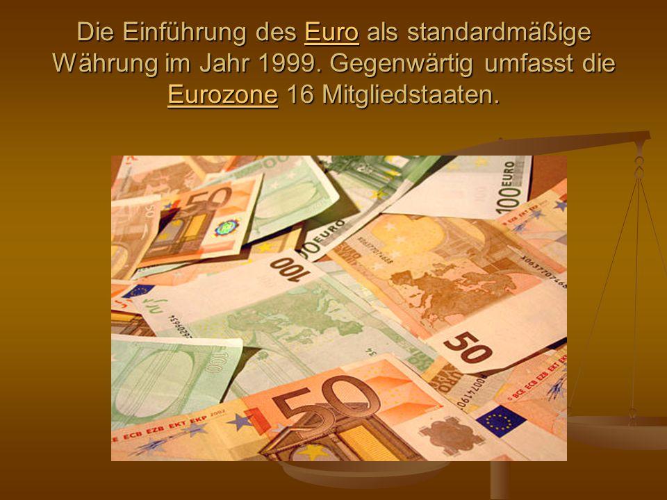 Die Einführung des Euro als standardmäßige Währung im Jahr 1999. Gegenwärtig umfasst die Eurozone 16 Mitgliedstaaten. Euro EurozoneEuro Eurozone