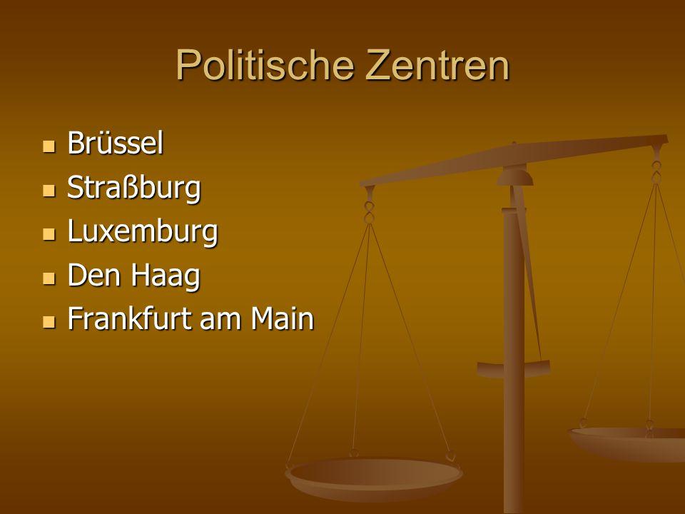 Politische Zentren Brüssel Brüssel Straßburg Straßburg Luxemburg Luxemburg Den Haag Den Haag Frankfurt am Main Frankfurt am Main
