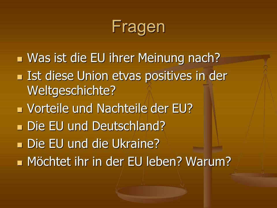 Fragen Was ist die EU ihrer Meinung nach? Was ist die EU ihrer Meinung nach? Ist diese Union etvas positives in der Weltgeschichte? Ist diese Union et