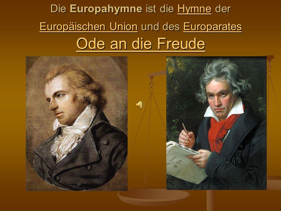 Die Europahymne ist die Hymne der Europäischen Union und des Europarates Ode an die Freude Hymne Europäischen UnionEuroparates Ode an die FreudeHymne