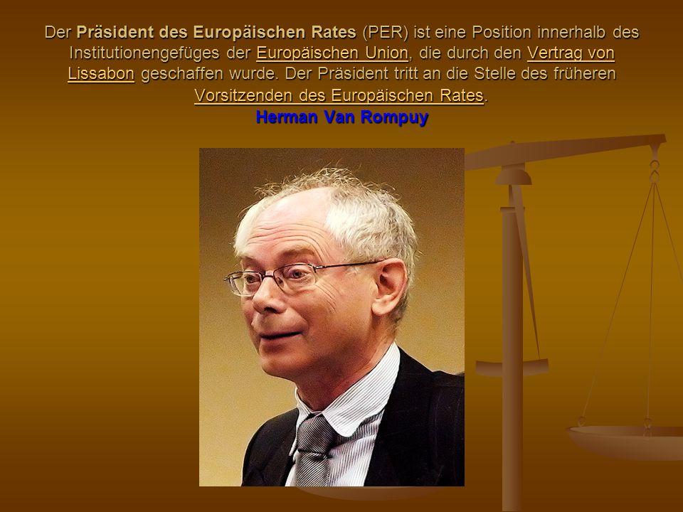 Der Präsident des Europäischen Rates (PER) ist eine Position innerhalb des Institutionengefüges der Europäischen Union, die durch den Vertrag von Liss
