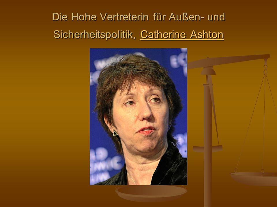 Die Hohe Vertreterin für Außen- und Sicherheitspolitik, Catherine Ashton Catherine AshtonCatherine Ashton