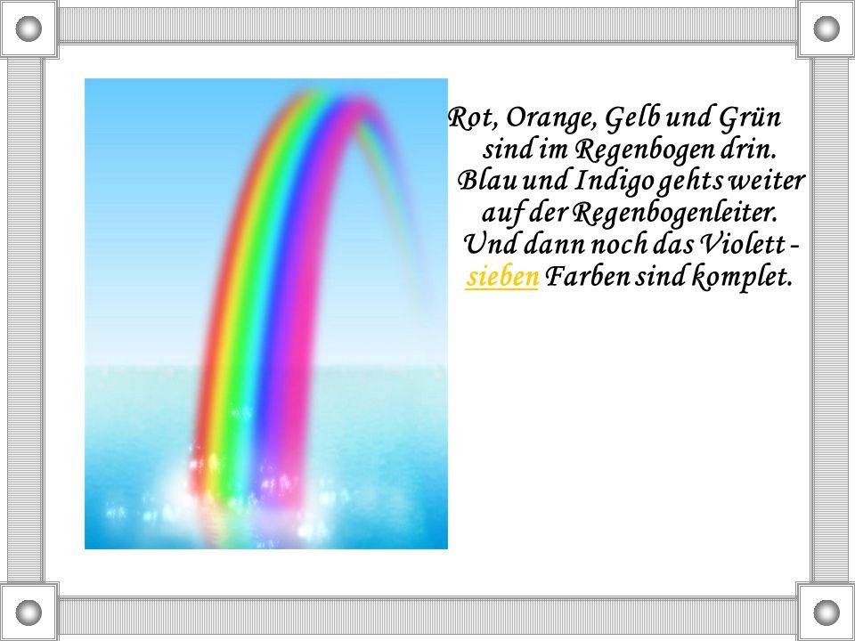 Rot, Orange, Gelb und Grün sind im Regenbogen drin. Blau und Indigo gehts weiter auf der Regenbogenleiter. Und dann noch das Violett - sieben Farben s