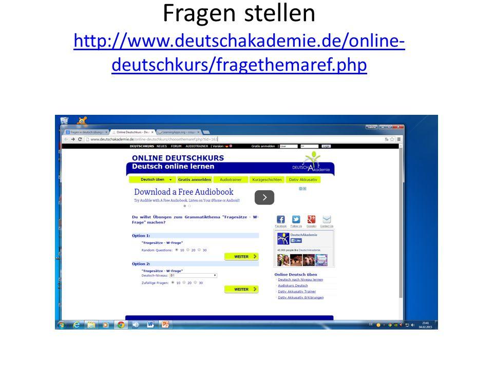 Fragen stellen http://www.deutschakademie.de/online- deutschkurs/fragethemaref.php http://www.deutschakademie.de/online- deutschkurs/fragethemaref.php