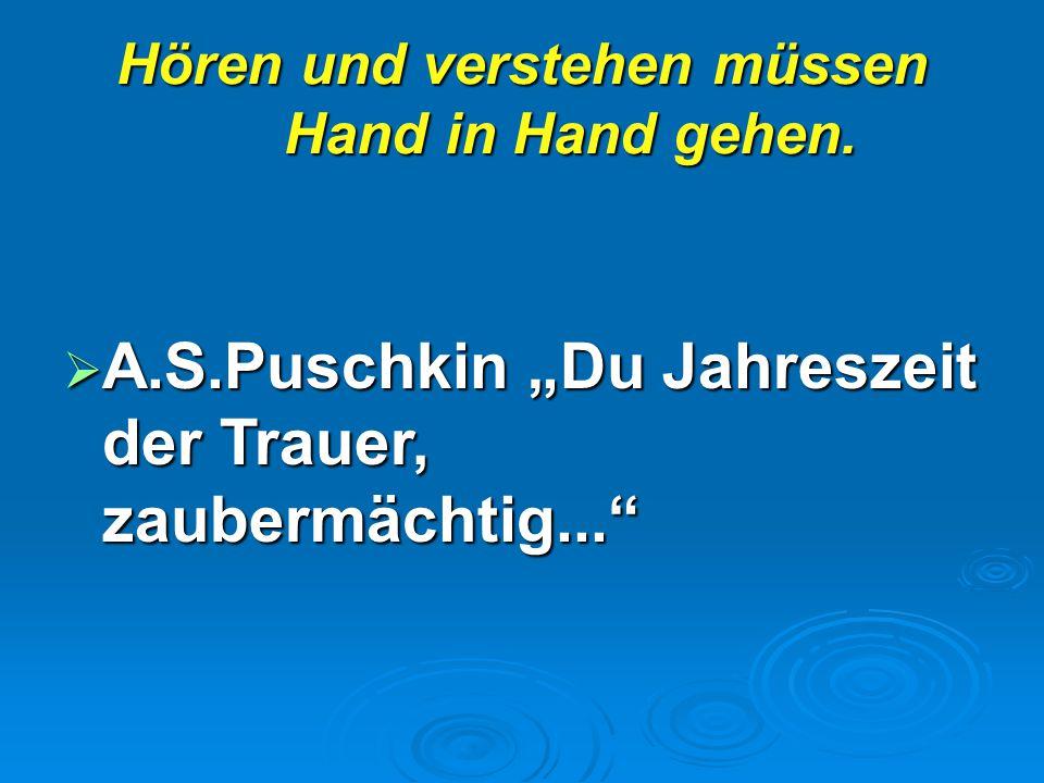 """Hören und verstehen müssen Hand in Hand gehen.  A.S.Puschkin """"Du Jahreszeit der Trauer, zaubermächtig..."""""""