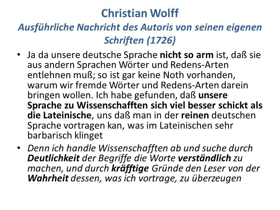 Christian Wolff Ausführliche Nachricht des Autoris von seinen eigenen Schriften (1726) Ja da unsere deutsche Sprache nicht so arm ist, daß sie aus andern Sprachen Wörter und Redens-Arten entlehnen muß; so ist gar keine Noth vorhanden, warum wir fremde Wörter und Redens-Arten darein bringen wollen.