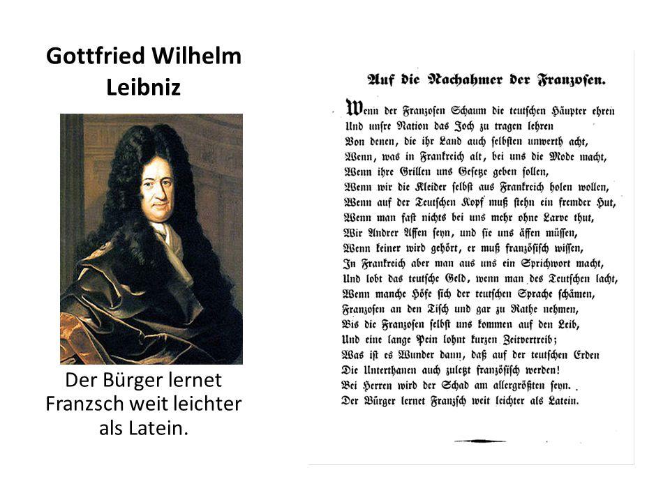 Gottfried Wilhelm Leibniz Der Bürger lernet Franzsch weit leichter als Latein.