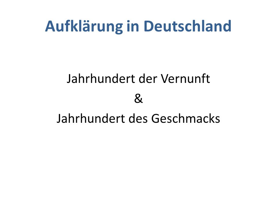 Aufklärung in Deutschland Jahrhundert der Vernunft & Jahrhundert des Geschmacks