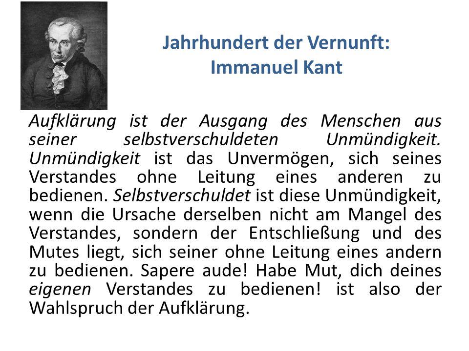 Jahrhundert der Vernunft: Immanuel Kant Aufklärung ist der Ausgang des Menschen aus seiner selbstverschuldeten Unmündigkeit.