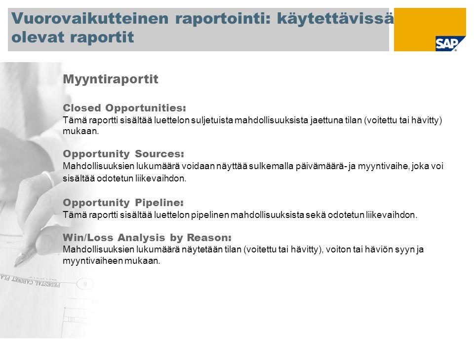 Vuorovaikutteinen raportointi: käytettävissä olevat raportit Myyntiraportit Closed Opportunities: Tämä raportti sisältää luettelon suljetuista mahdollisuuksista jaettuna tilan (voitettu tai hävitty) mukaan.