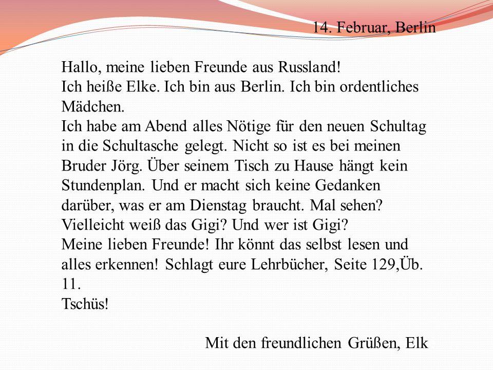 14.Februar, Berlin Hallo, meine lieben Freunde aus Russland.