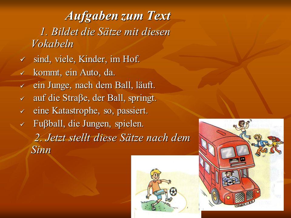 Aufgaben zum Text Aufgaben zum Text 1. Bildet die Sätze mit diesen Vokabeln 1.
