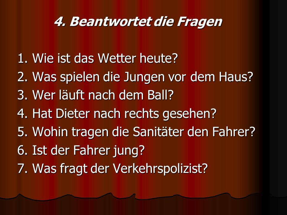 4. Beantwortet die Fragen 4. Beantwortet die Fragen 1.