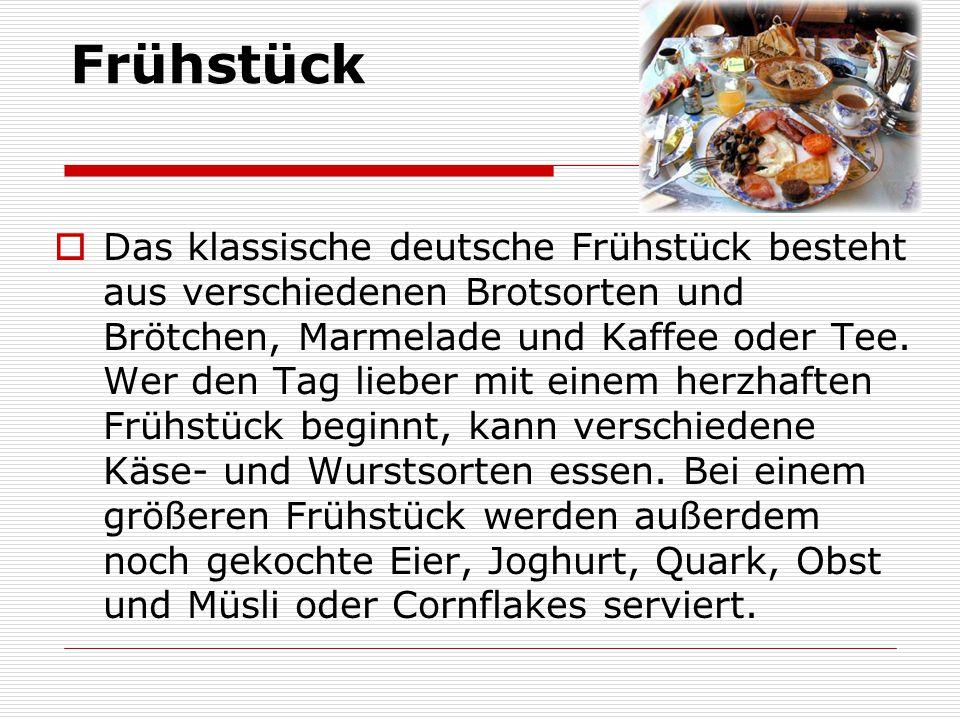 Frühstück DDas klassische deutsche Frühstück besteht aus verschiedenen Brotsorten und Brötchen, Marmelade und Kaffee oder Tee. Wer den Tag lieber mi