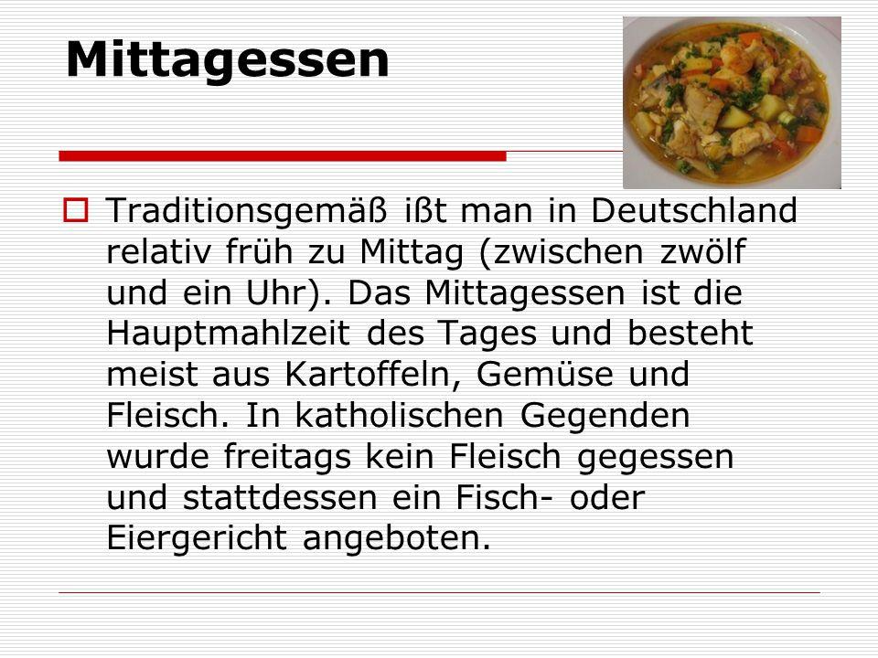 Mittagessen TTraditionsgemäß ißt man in Deutschland relativ früh zu Mittag (zwischen zwölf und ein Uhr). Das Mittagessen ist die Hauptmahlzeit des T