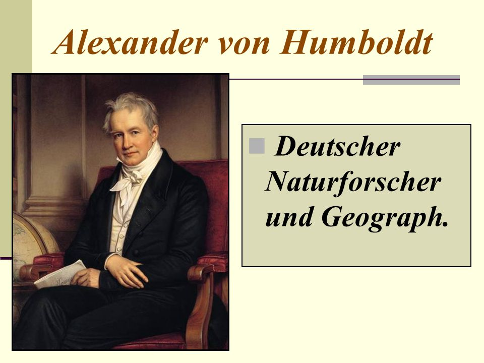 Alexander von Humboldt Deutscher Naturforscher und Geograph.
