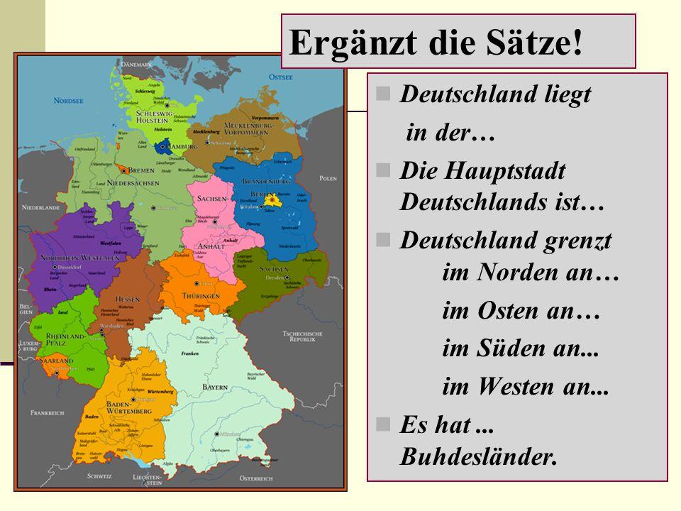 Deutschland liegt in der… Die Hauptstadt Deutschlands ist… Deutschland grenzt im Norden an… im Osten an… im Süden an... im Westen an... Es hat... Buhd
