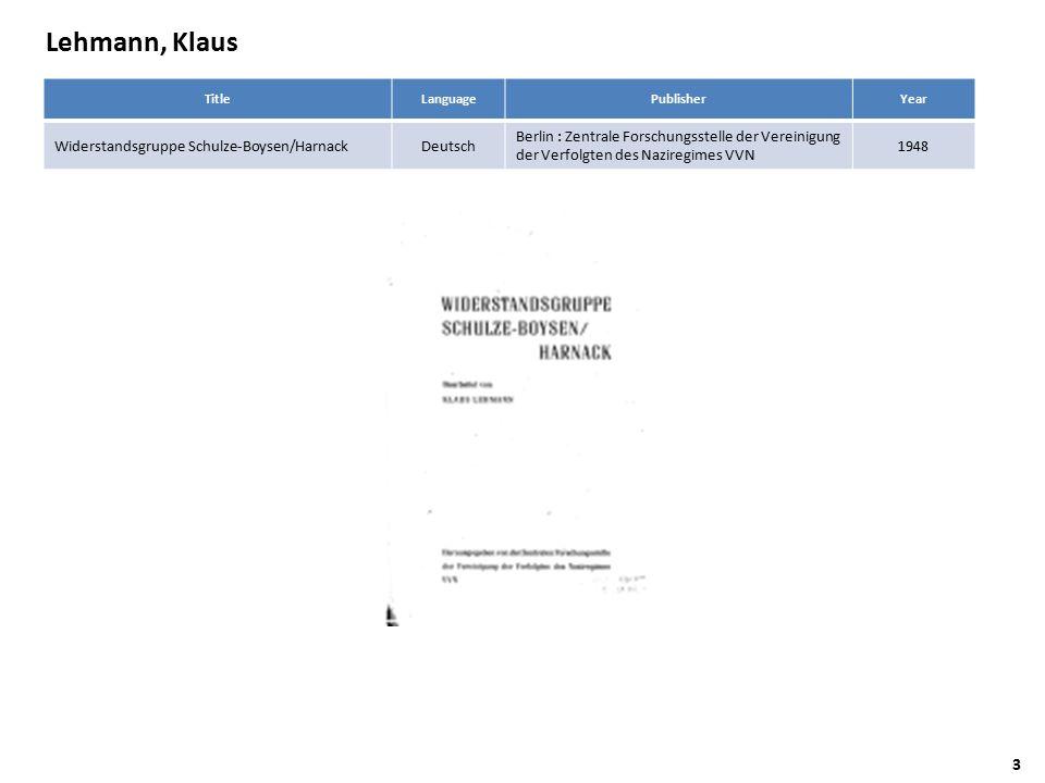 Lehmann, Klaus TitleLanguagePublisherYear Widerstandsgruppe Schulze-Boysen/HarnackDeutsch Berlin : Zentrale Forschungsstelle der Vereinigung der Verfolgten des Naziregimes VVN 1948 3