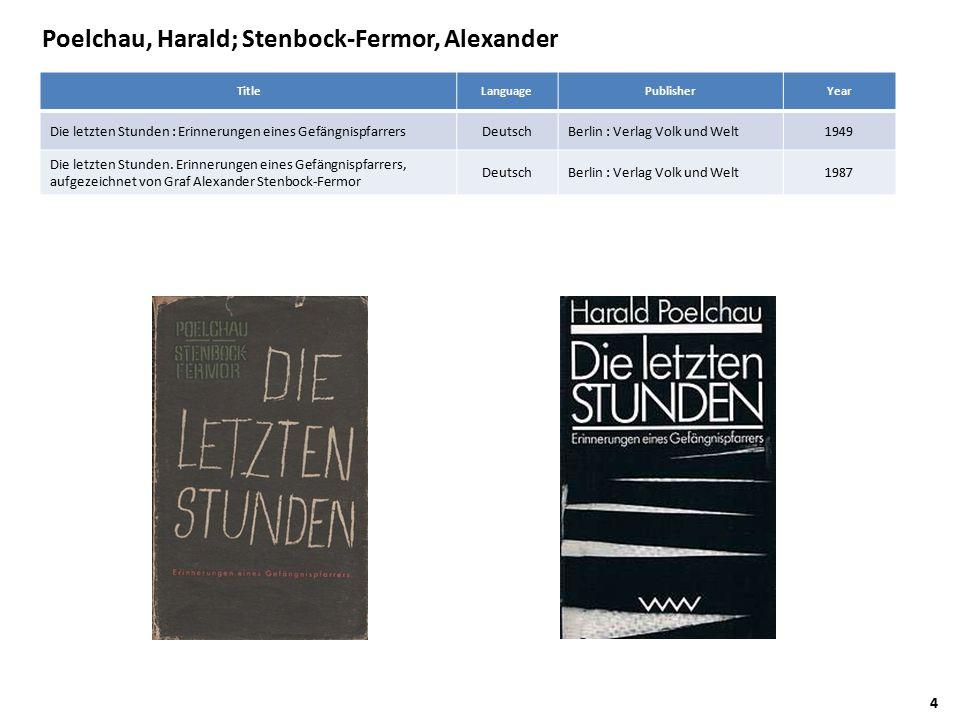 Poelchau, Harald; Stenbock-Fermor, Alexander TitleLanguagePublisherYear Die letzten Stunden : Erinnerungen eines GefängnispfarrersDeutschBerlin : Verlag Volk und Welt1949 Die letzten Stunden.